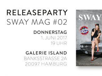 SWAY MAG #02 Magazin-Releaseparty am Donnerstag, den 01. Juni 2017 in der Galerie Island Hamburg.