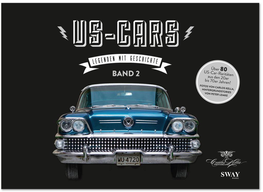US-Cars – Legenden mit Geschichte Band 2: Der zweite US-CARS Bildband mit Fotografien von Carlos Kella und Hintergrundstories von Peter Lemke
