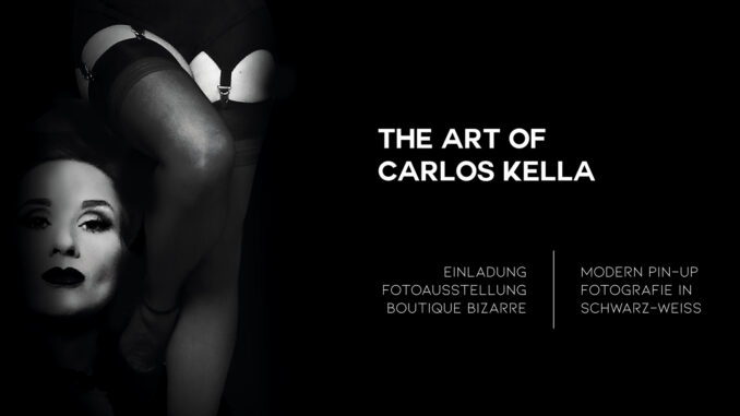 THE ART OF CARLOS KELLA: Modern Pin-Up Fotografie in Schwarz-Weiß – Einladung zur Vernissage in der Boutique Bizarre am Sonntag, den 08.12.2020 von 16:00 - 19:00 Uhr.